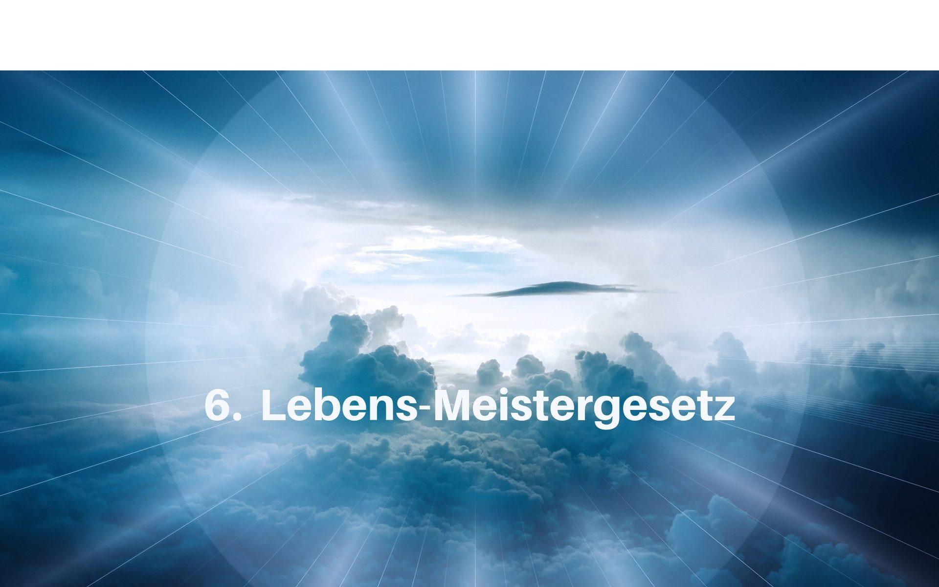 6. Lebens-Meistergesetz